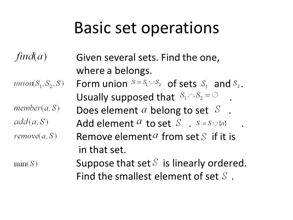 Union-Find structure An abstract data type type set(T) has procedure createset(x: T) returns set procedure findset(x: T) returns set procedure union(S1,S2: set) returns set