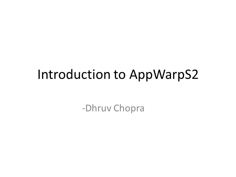 Introduction to AppWarpS2 -Dhruv Chopra