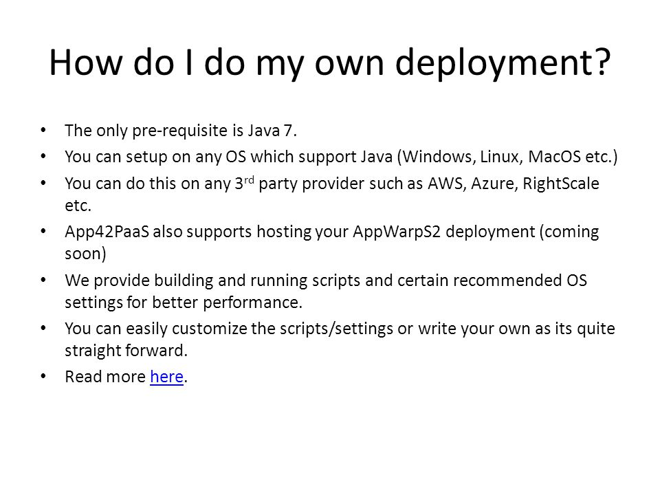 How do I do my own deployment. The only pre-requisite is Java 7.