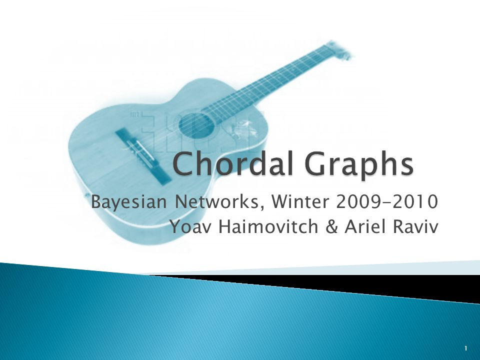 Bayesian Networks, Winter 2009-2010 Yoav Haimovitch & Ariel Raviv 1