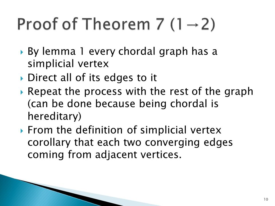  By lemma 1 every chordal graph has a simplicial vertex  Direct all of its edges to it  Repeat the process with the rest of the graph (can be done