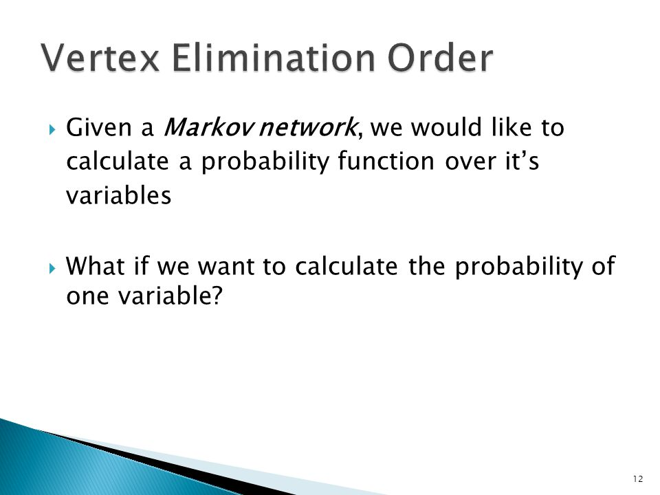  Given a Markov network, we would like to calculate a probability function over it's variables  What if we want to calculate the probability of one