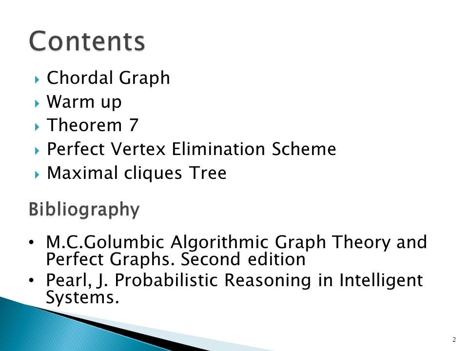  Chordal Graph  Warm up  Theorem 7  Perfect Vertex Elimination Scheme  Maximal cliques Tree Bibliography M.C.Golumbic Algorithmic Graph Theory and Perfect Graphs.