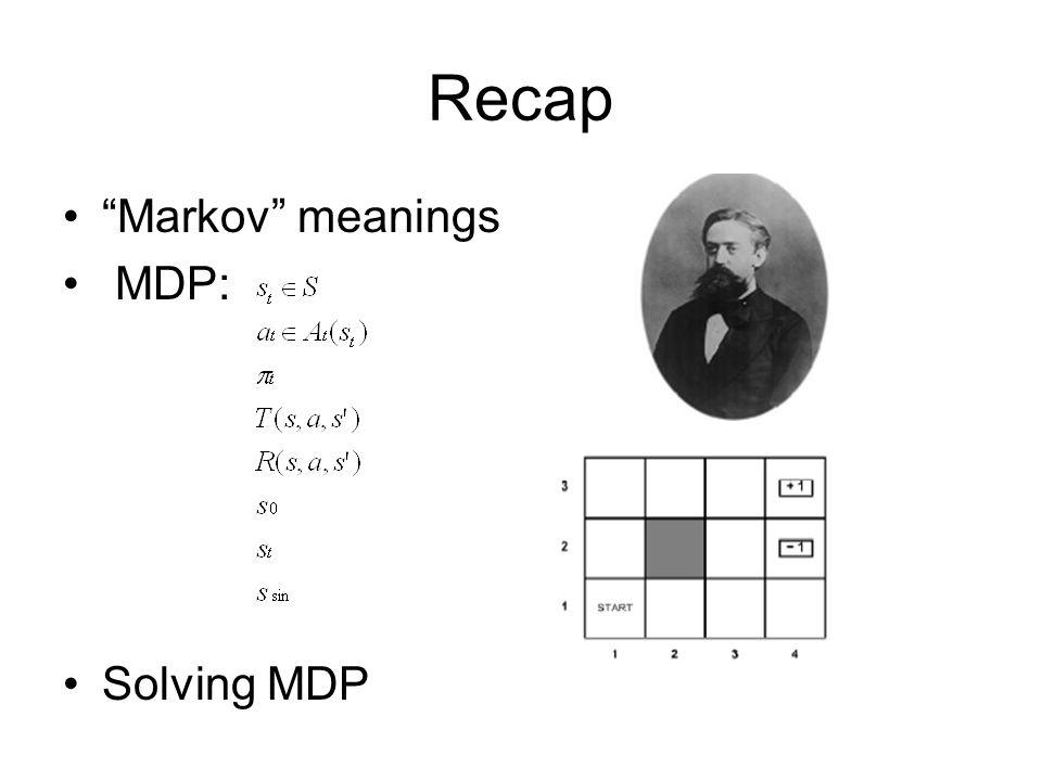 """Recap """"Markov"""" meanings MDP: Solving MDP"""