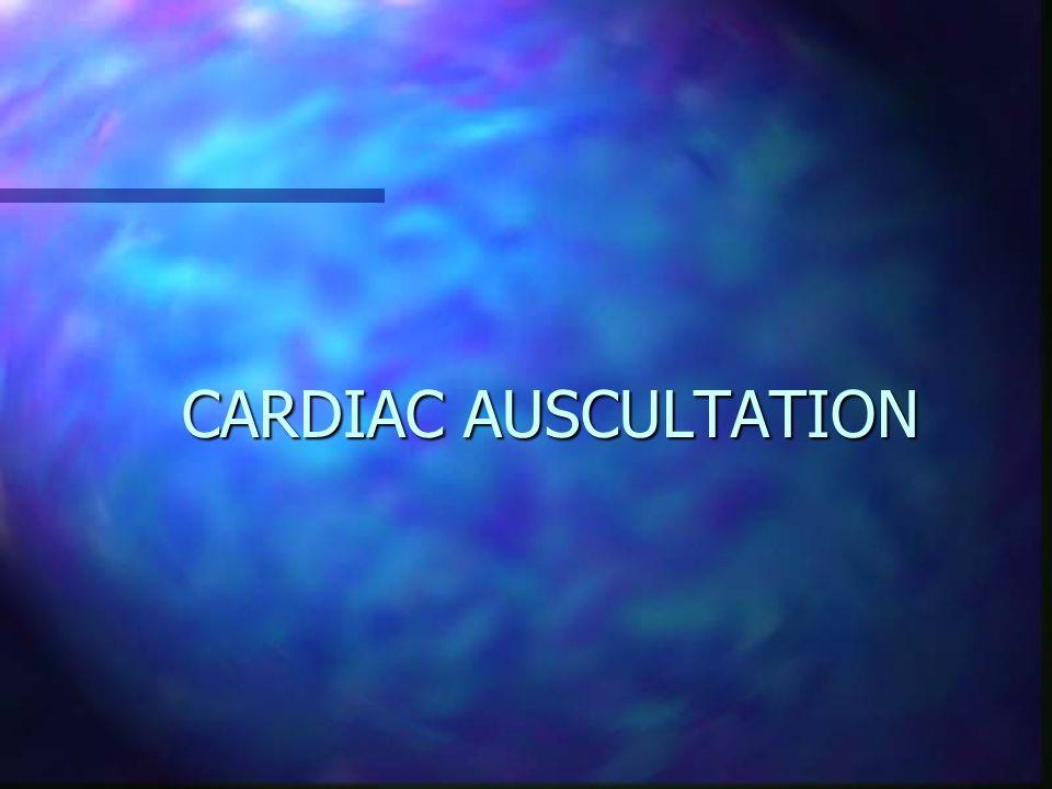 CARDIAC AUSCULTATION CARDIAC AUSCULTATION
