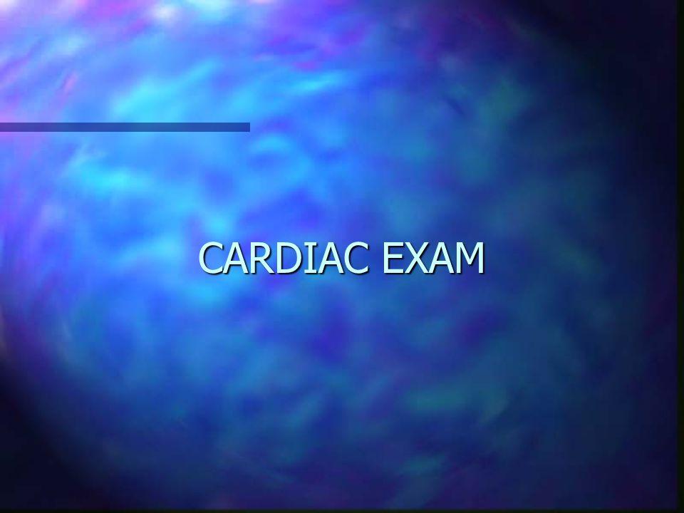 CARDIAC EXAM CARDIAC EXAM