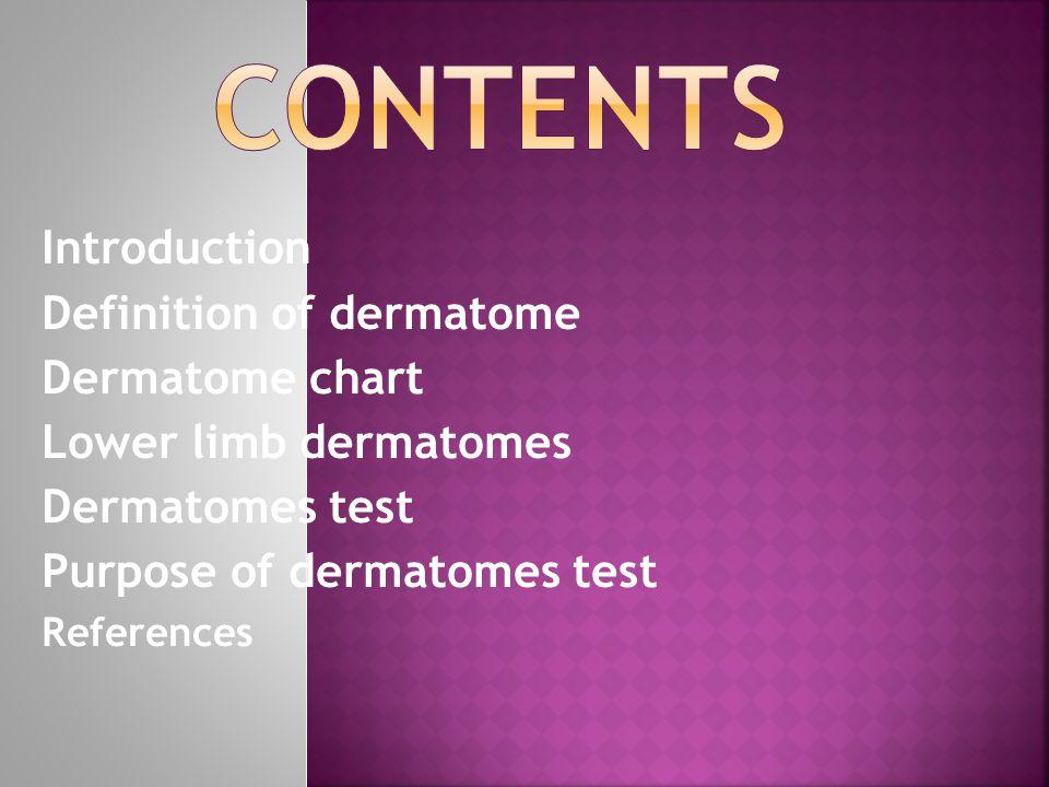 Introduction Definition of dermatome Dermatome chart Lower limb dermatomes Dermatomes test Purpose of dermatomes test References