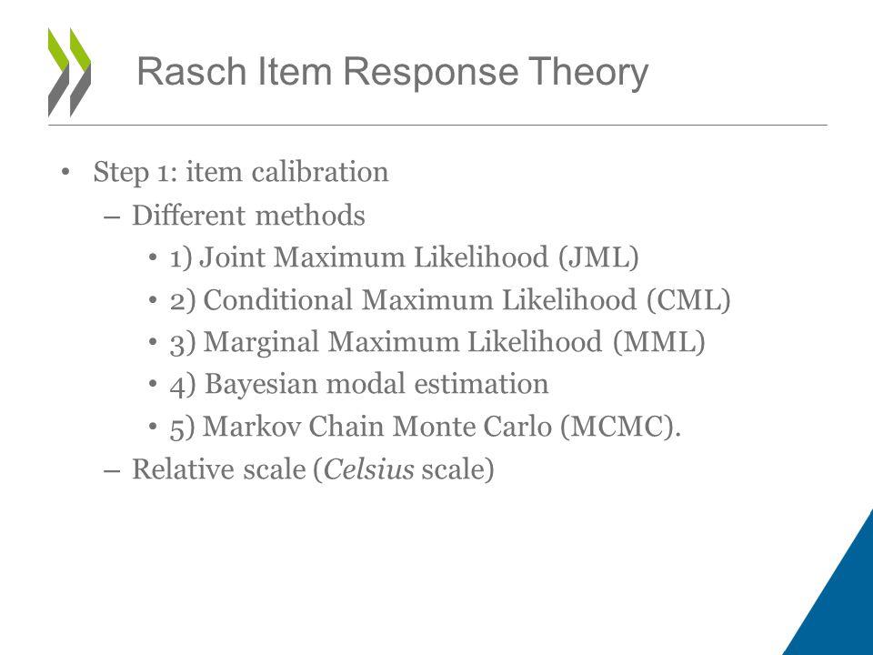 Step 1: item calibration – Different methods 1) Joint Maximum Likelihood (JML) 2) Conditional Maximum Likelihood (CML) 3) Marginal Maximum Likelihood (MML) 4) Bayesian modal estimation 5) Markov Chain Monte Carlo (MCMC).