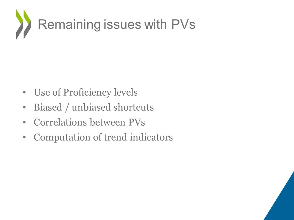 Use of Proficiency levels Biased / unbiased shortcuts Correlations between PVs Computation of trend indicators Remaining issues with PVs