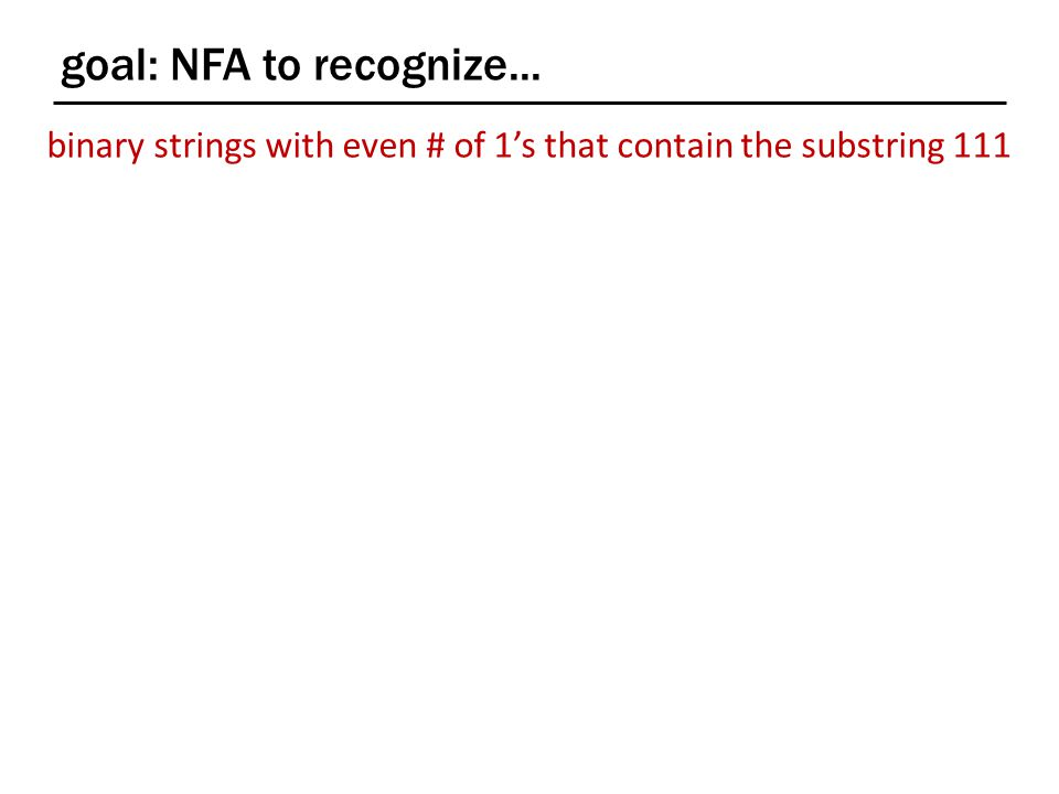 goal: NFA to recognize... binary strings with even # of 1's that contain the substring 111