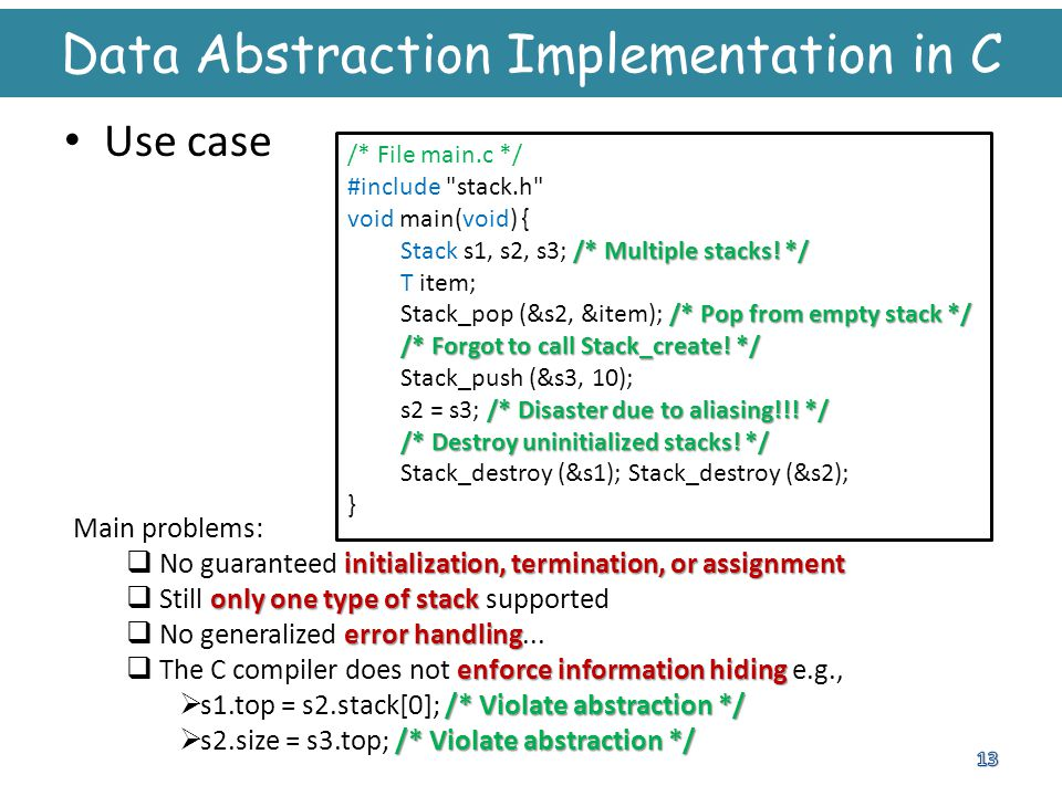 Data Abstraction Implementation in C Use case Main problems: initialization, termination, or assignment  No guaranteed initialization, termination, o