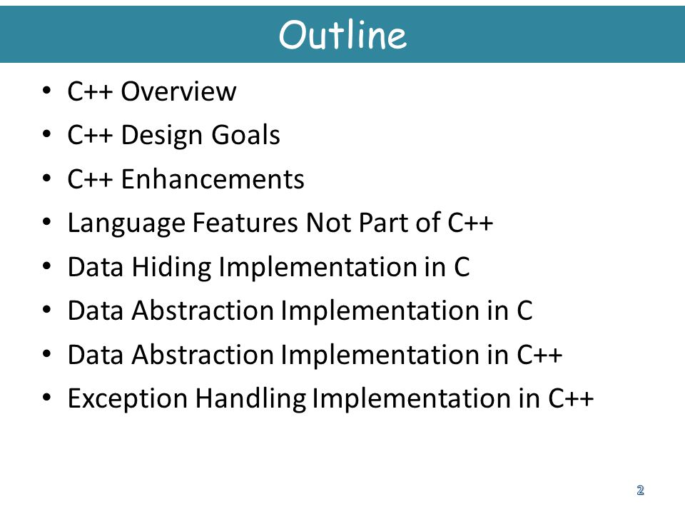 Data Abstraction Implementation in C Use case Main problems: initialization, termination, or assignment  No guaranteed initialization, termination, or assignment only one type of stack  Still only one type of stack supported error handling  No generalized error handling...