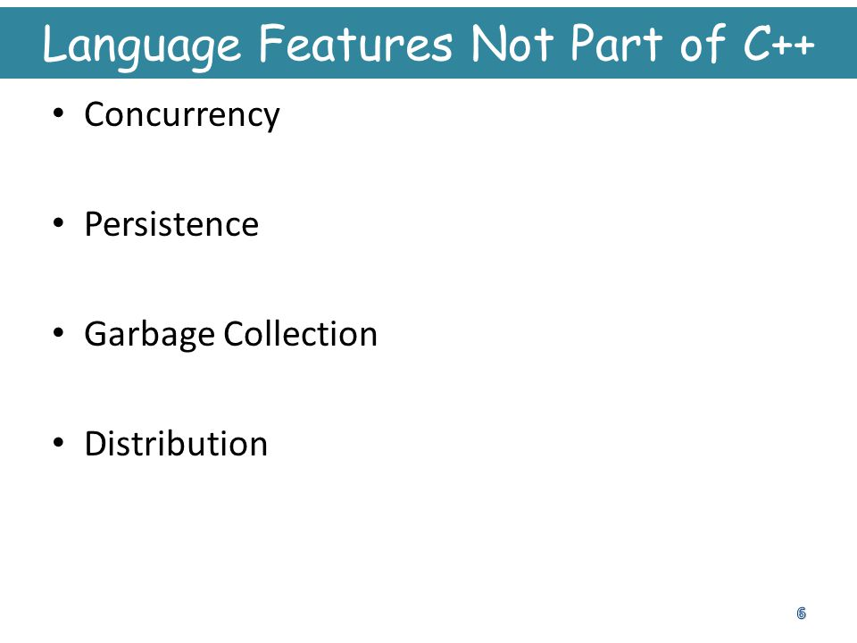 Language Features Not Part of C++ Concurrency Persistence Garbage Collection Distribution