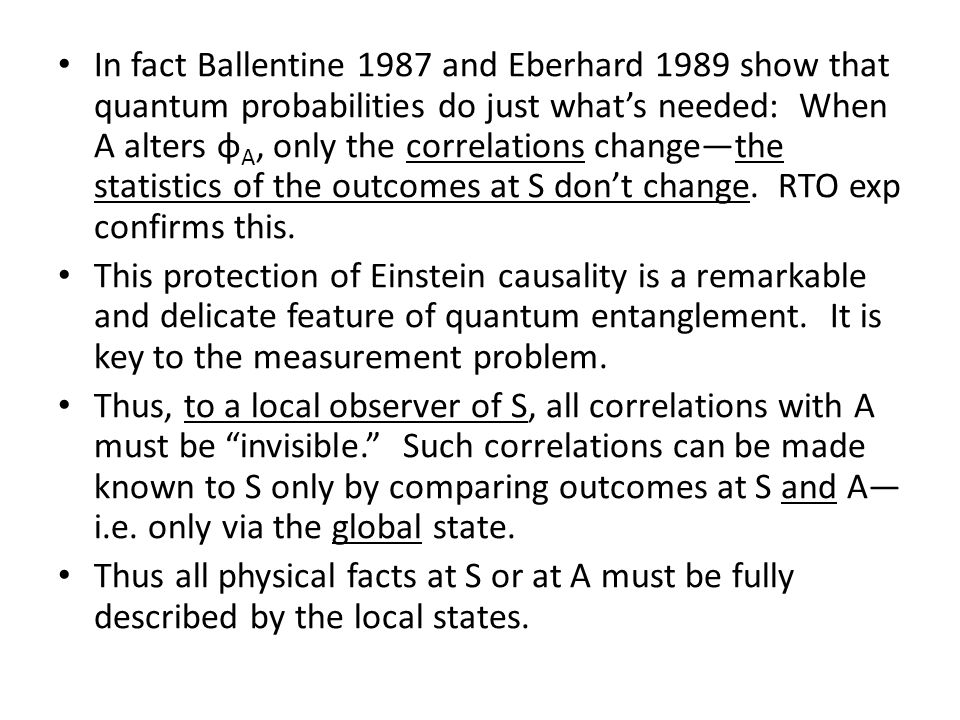 In fact Ballentine 1987 and Eberhard 1989 show that quantum probabilities do just what's needed: When A alters φ A, only the correlations change—the s