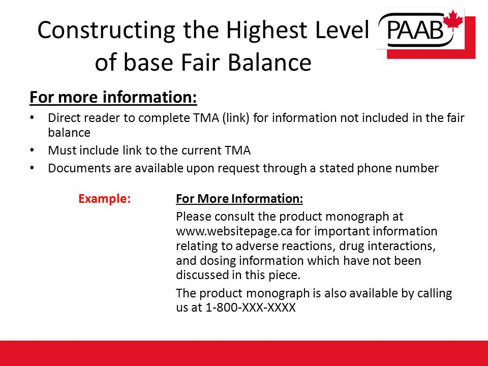 For more information: Direct reader to complete TMA (link) for information not included in the fair balance Must include link to the current TMA Documents are available upon request through a stated phone number Example: For More Information: Please consult the product monograph at www.websitepage.ca for important information relating to adverse reactions, drug interactions, and dosing information which have not been discussed in this piece.