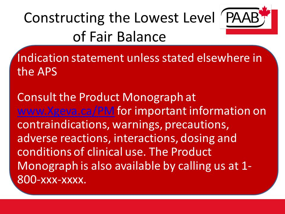Constructing the Lowest Level of Fair Balance Indication statement unless stated elsewhere in the APS Consult the Product Monograph at www.Xgeva.ca/PM