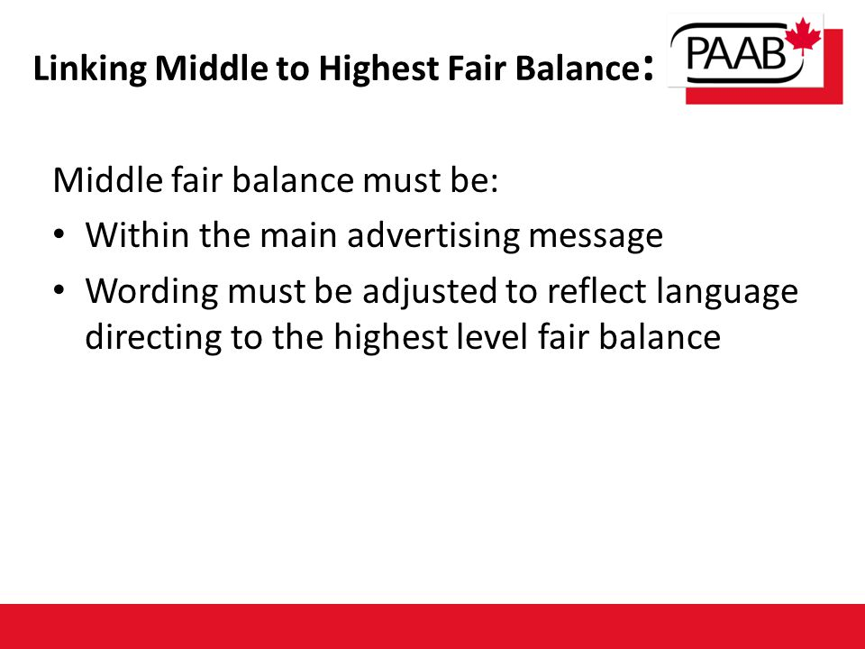 Middle fair balance must be: Within the main advertising message Wording must be adjusted to reflect language directing to the highest level fair balance Linking Middle to Highest Fair Balance :