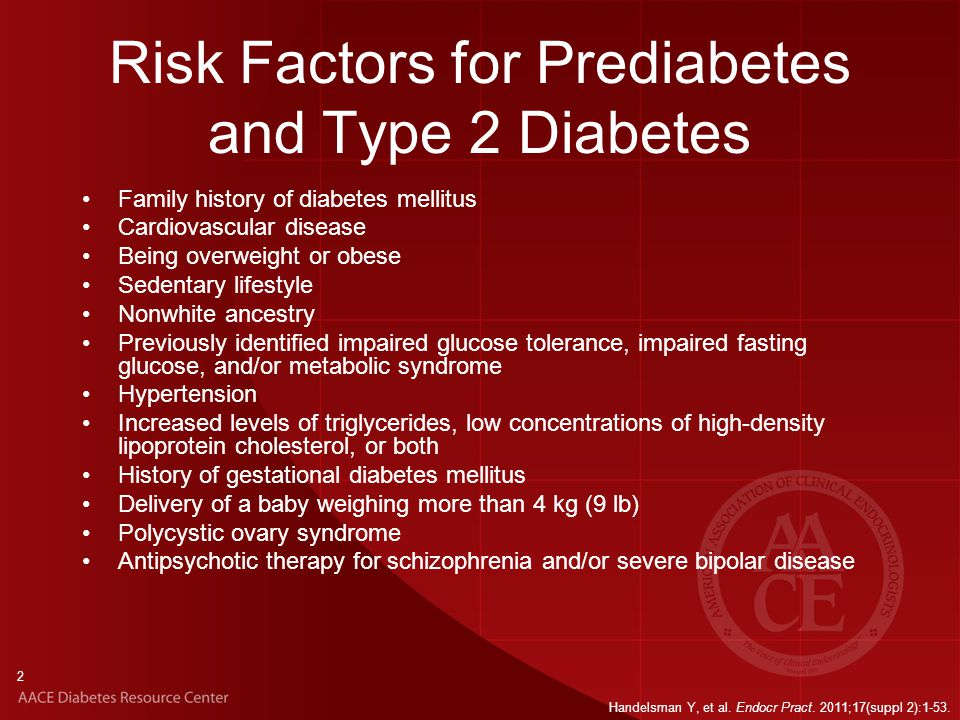 Risk Factors for Prediabetes and Type 2 Diabetes Family history of diabetes mellitus Cardiovascular disease Being overweight or obese Sedentary lifest