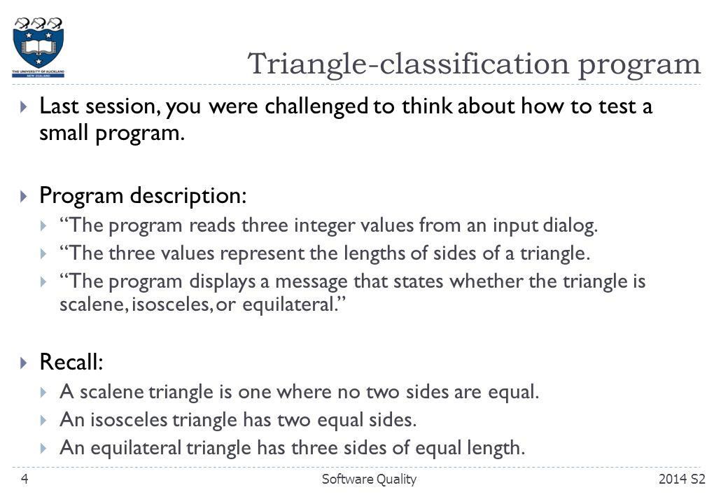 Triangle-classification program  Last session, you were challenged to think about how to test a small program.