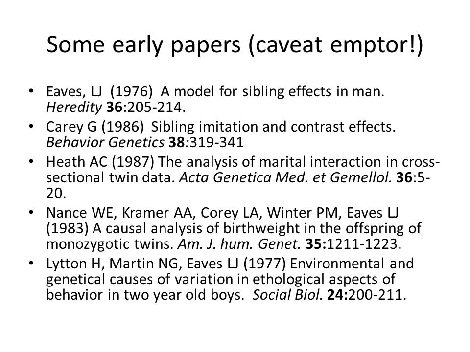 Some early papers (caveat emptor!) Eaves, LJ (1976) A model for sibling effects in man.