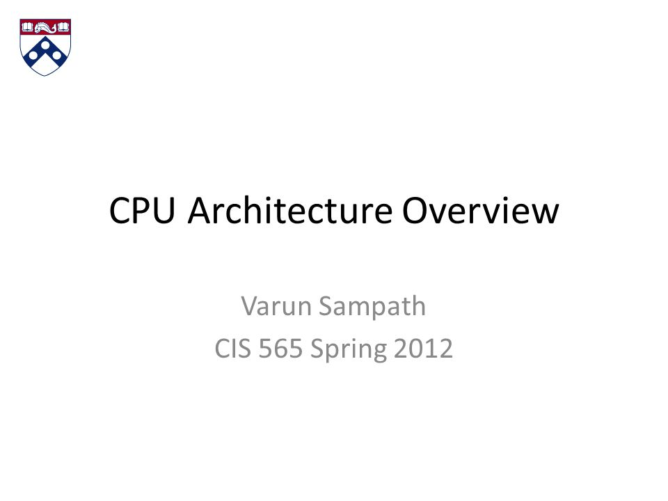 CPU Architecture Overview Varun Sampath CIS 565 Spring 2012