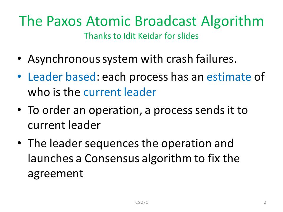 The Paxos Atomic Broadcast Algorithm Thanks to Idit Keidar for slides Asynchronous system with crash failures.