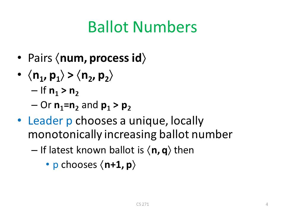 The Two Phases of Paxos Phase 1: prepare – If you believe you are the leader Choose new unique ballot number Learn outcome of all smaller ballots from majority Phase 2: accept – Leader proposes a value with its ballot number – Leader gets majority to accept its proposal – A value accepted by a majority can be decided CS 2715
