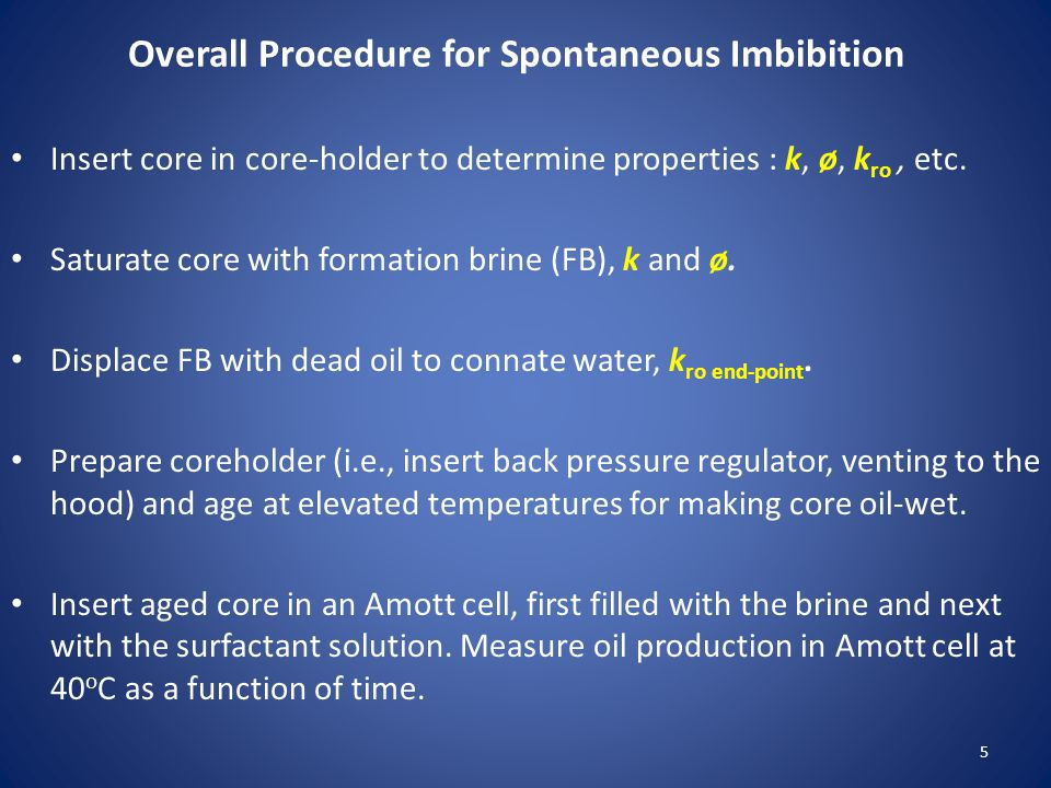 Overall Procedure for Spontaneous Imbibition Insert core in core-holder to determine properties : k, ø, k ro, etc.