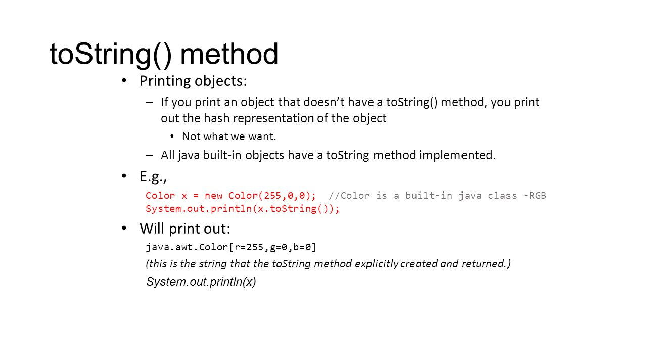 toString() method Printing objects: – If you print an object that doesn't have a toString() method, you print out the hash representation of the objec