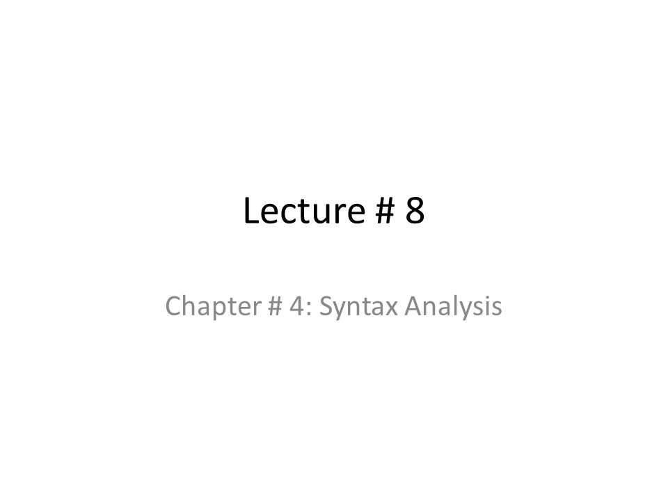 Lecture # 8 Chapter # 4: Syntax Analysis