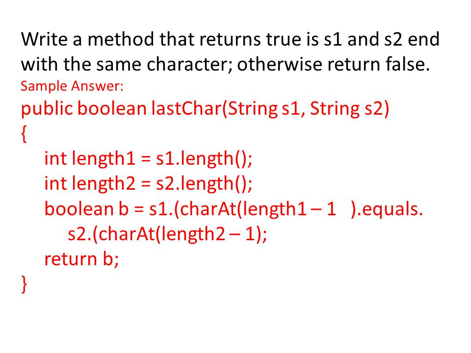 Write a method that returns true is s1 and s2 end with the same character; otherwise return false.