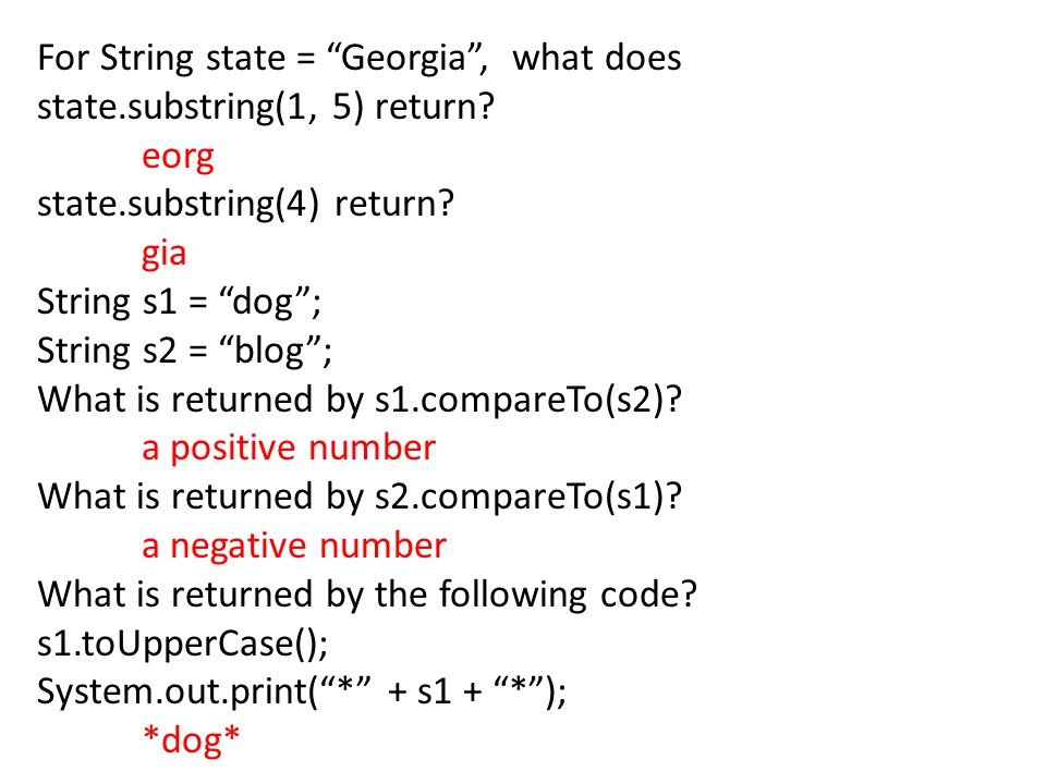 For String state = Georgia , what does state.substring(1, 5) return.