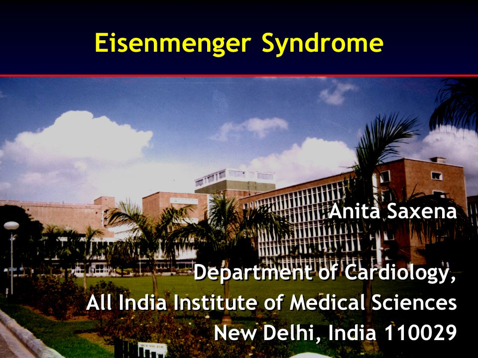 Eisenmenger Syndrome Anita Saxena Department of Cardiology, All India Institute of Medical Sciences New Delhi, India 110029 Anita Saxena Department of