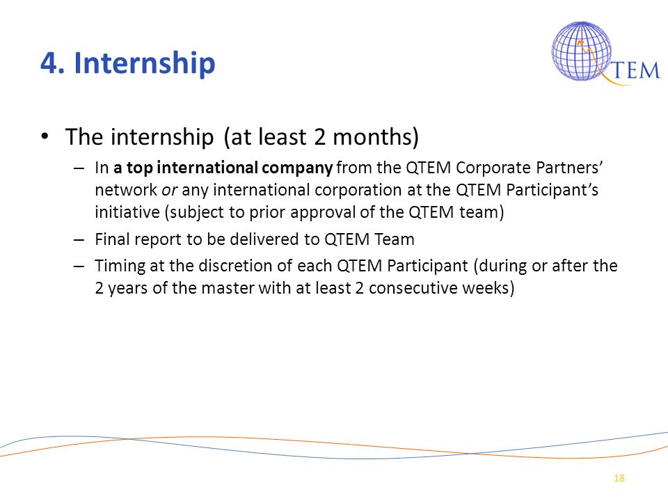 4. Internship The internship (at least 2 months) – In a top international company from the QTEM Corporate Partners' network or any international corpo