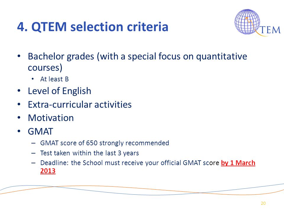 4. QTEM selection criteria Bachelor grades (with a special focus on quantitative courses) At least B Level of English Extra-curricular activities Moti