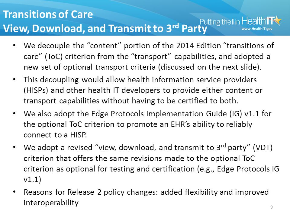Transitions of Care View, Download, and Transmit to 3 rd Party We decouple the content portion of the 2014 Edition transitions of care (ToC) criterion from the transport capabilities, and adopted a new set of optional transport criteria (discussed on the next slide).