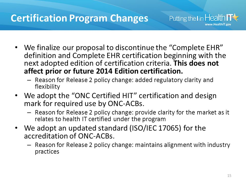 Certification Program Changes We finalize our proposal to discontinue the Complete EHR definition and Complete EHR certification beginning with the next adopted edition of certification criteria.