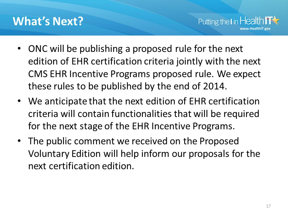 What's Next? ONC will be publishing a proposed rule for the next edition of EHR certification criteria jointly with the next CMS EHR Incentive Program