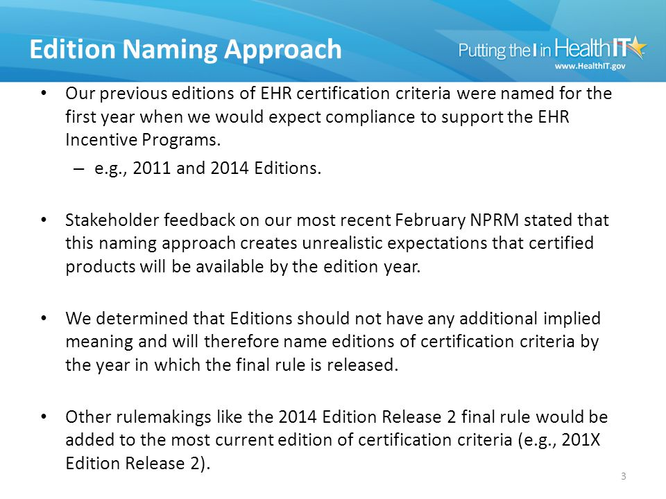 Edition Naming Approach Our previous editions of EHR certification criteria were named for the first year when we would expect compliance to support the EHR Incentive Programs.