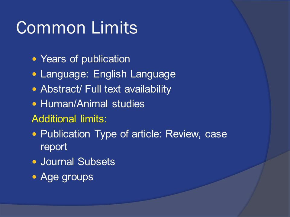 Common Limits Years of publication Language: English Language Abstract/ Full text availability Human/Animal studies Additional limits: Publication Typ