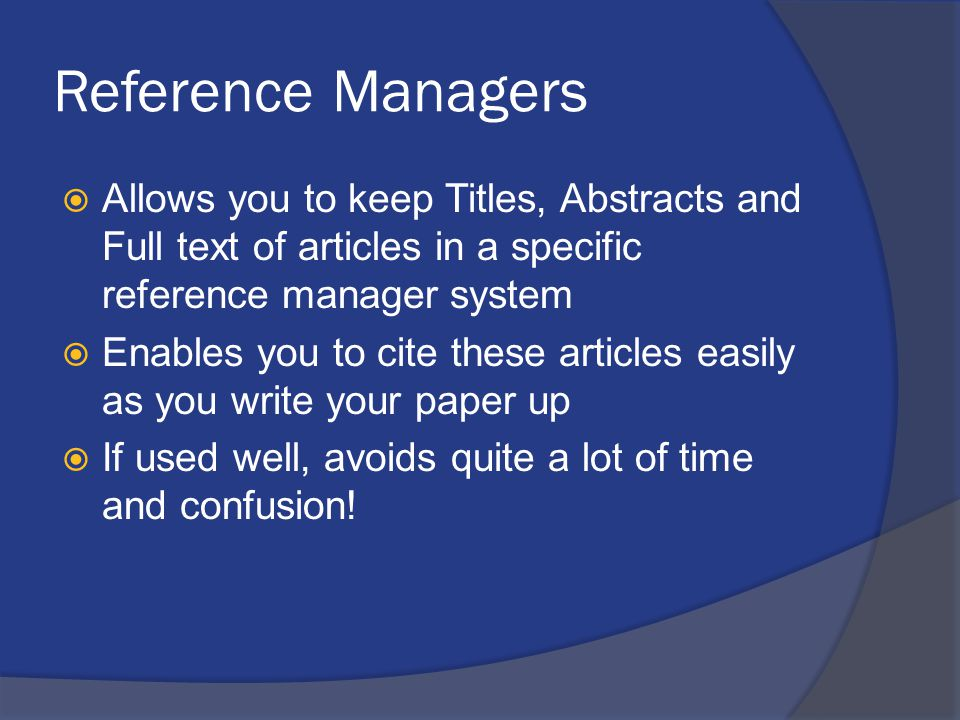 Reference Managers  Allows you to keep Titles, Abstracts and Full text of articles in a specific reference manager system  Enables you to cite these