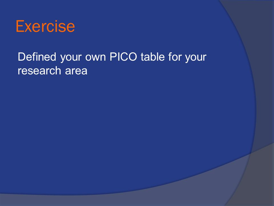 Exercise Defined your own PICO table for your research area