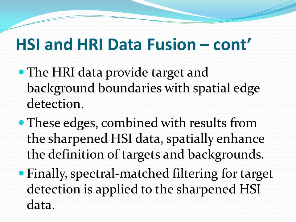 HSI and HRI Data Fusion – cont' The HRI data provide target and background boundaries with spatial edge detection.