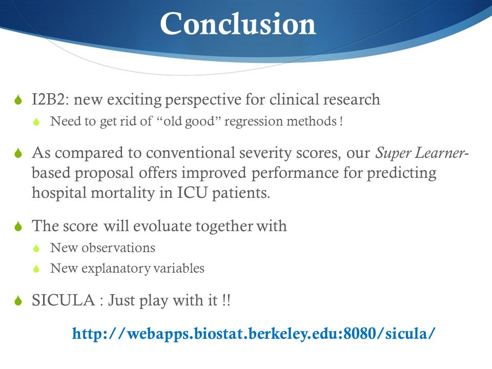 Conclusion  I2B2: new exciting perspective for clinical research  Need to get rid of old good regression methods .