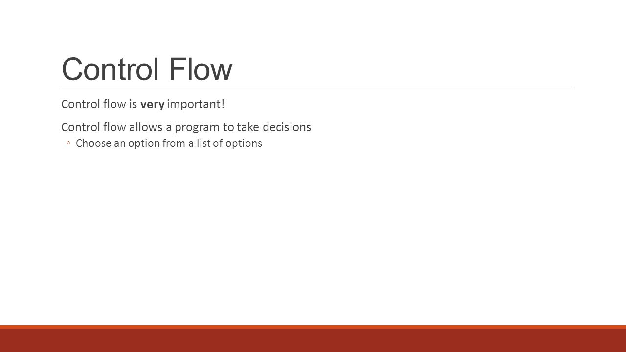 Control Flow Control flow is very important.