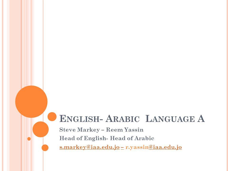 E NGLISH - A RABIC L ANGUAGE A Steve Markey – Reem Yassin Head of English- Head of Arabic s.markey@iaa.edu.jos.markey@iaa.edu.jo – r.yassin@iaa.edu.jo–@iaa.edu.jo