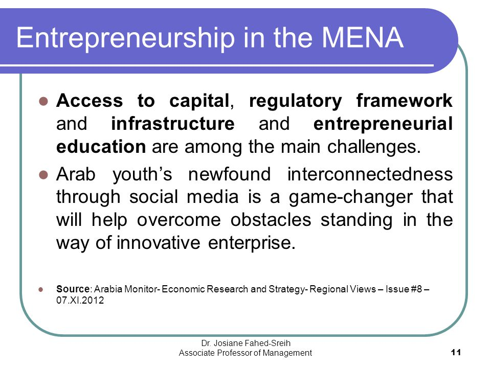 Entrepreneurship in the MENA Access to capital, regulatory framework and infrastructure and entrepreneurial education are among the main challenges. A