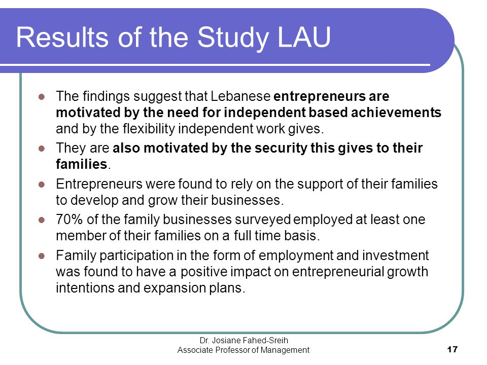 Results of the Study LAU The findings suggest that Lebanese entrepreneurs are motivated by the need for independent based achievements and by the flex