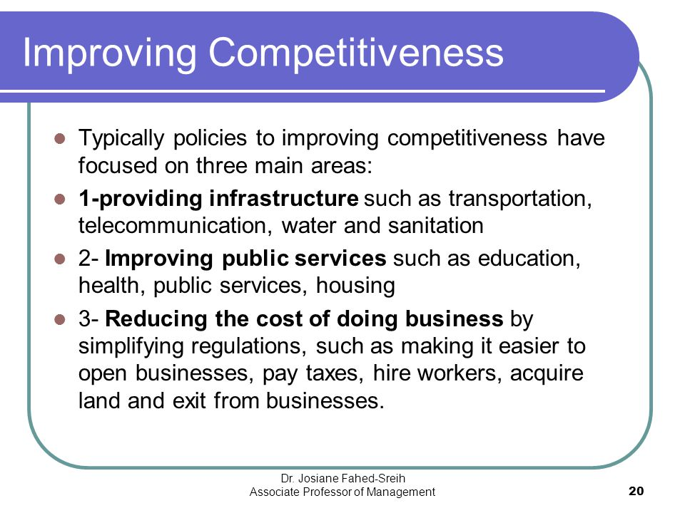 Improving Competitiveness Typically policies to improving competitiveness have focused on three main areas: 1-providing infrastructure such as transpo