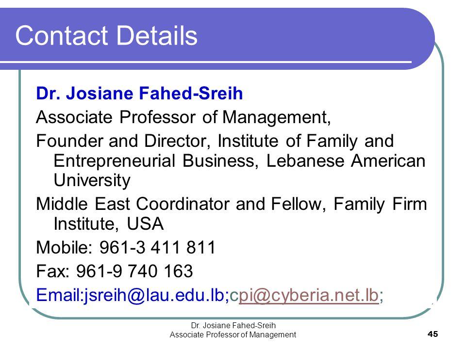 Dr. Josiane Fahed-Sreih Associate Professor of Management45 Contact Details Dr. Josiane Fahed-Sreih Associate Professor of Management, Founder and Dir